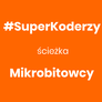 #SuperKoderzy KIT for Mikrobitowcy path
